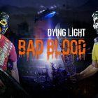 Dying Light: Bad Blood İncelemesi
