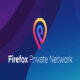 Firefox Private Network VPN Windows Ve Android İçin Yayınlandı